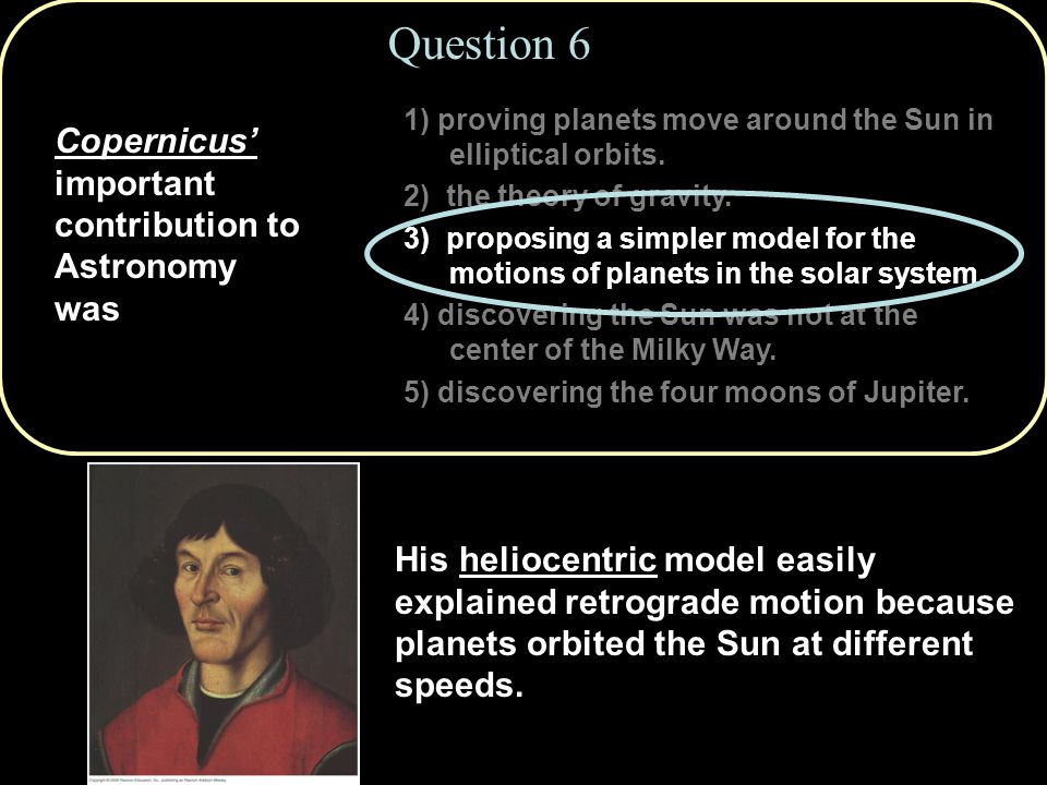 Question 6 Copernicus' important contribution to Astronomy was