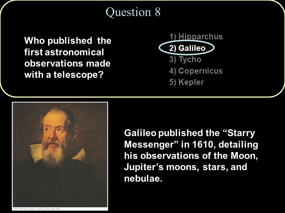 Question 8 1) Hipparchus. 2) Galileo. 3) Tycho. 4) Copernicus. 5) Kepler.