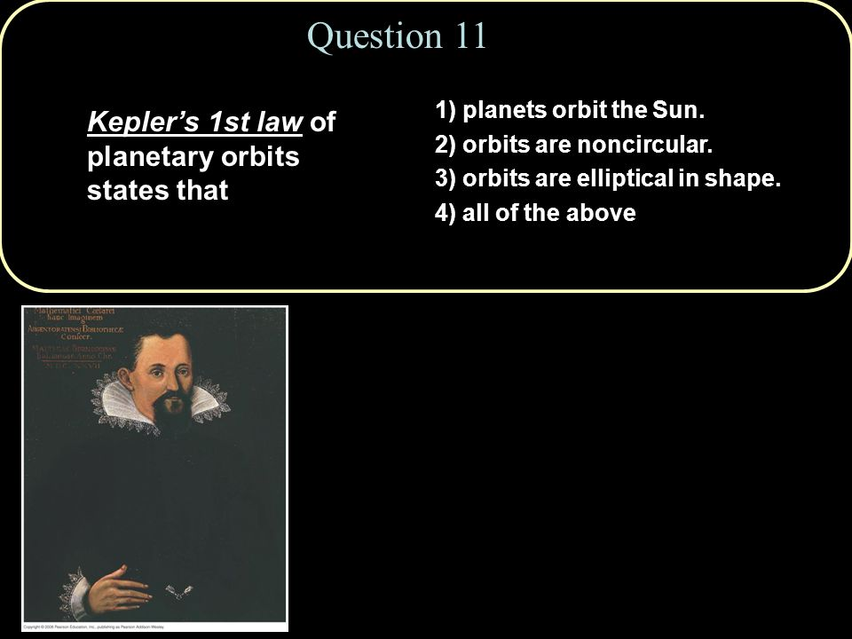 Question 11 Kepler's 1st law of planetary orbits states that