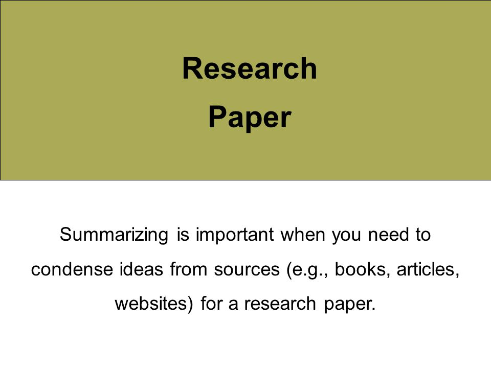 Research Paper Summarizing is important when you need to condense ideas from sources (e.g., books, articles, websites) for a research paper.