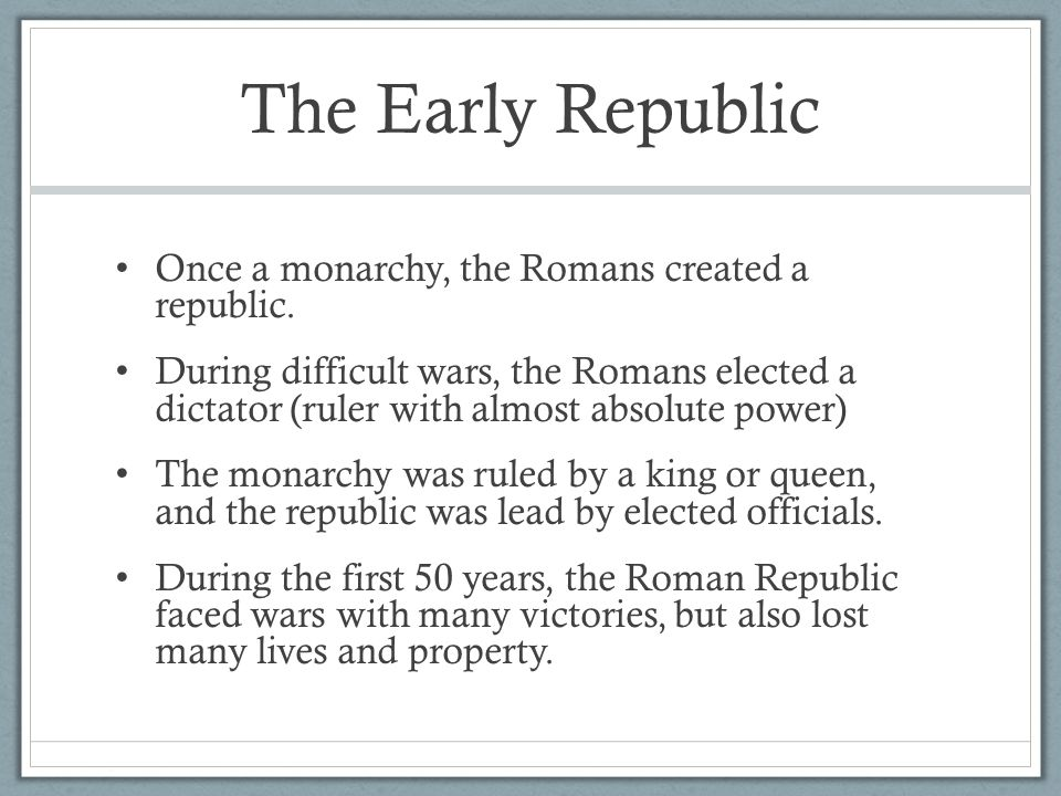 The Early Republic Once a monarchy, the Romans created a republic.