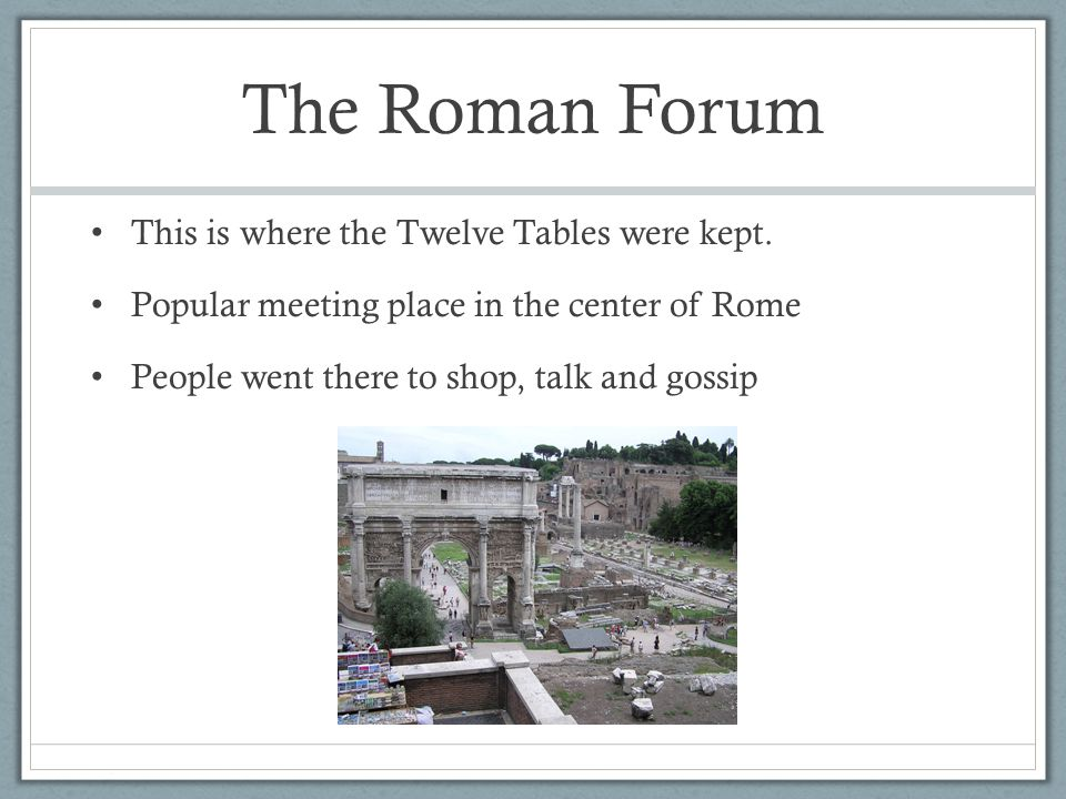 The Roman Forum This is where the Twelve Tables were kept.