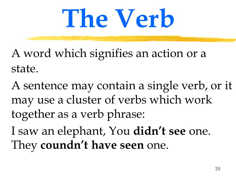 The Verb A word which signifies an action or a state.