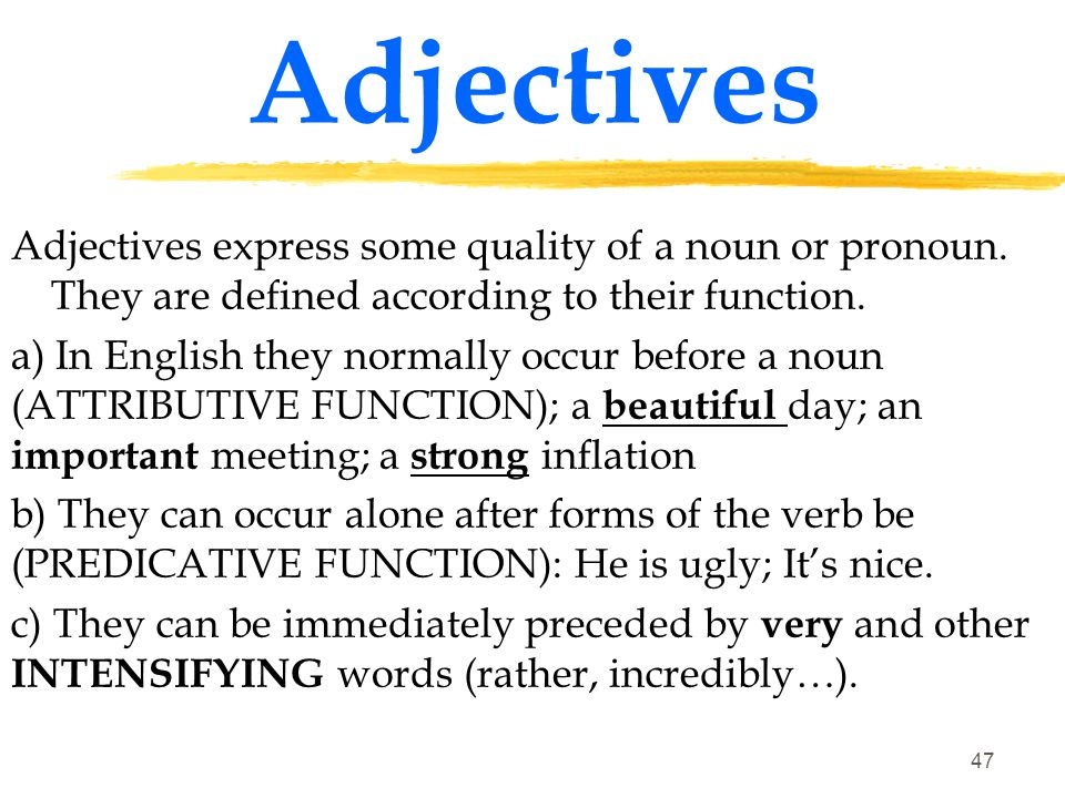 Adjectives Adjectives express some quality of a noun or pronoun. They are defined according to their function.