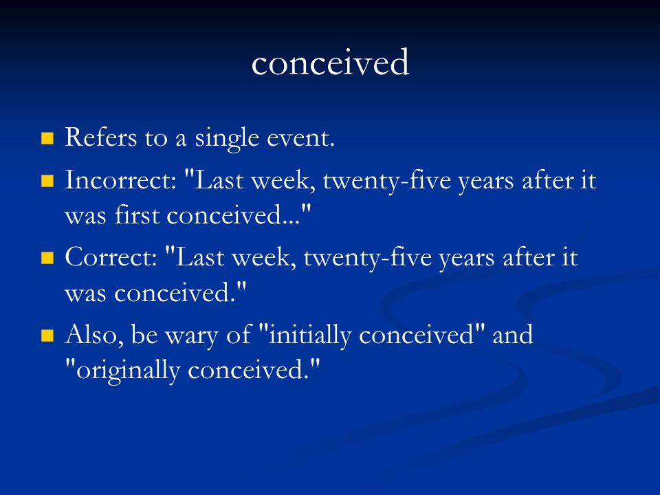 conceived Refers to a single event.