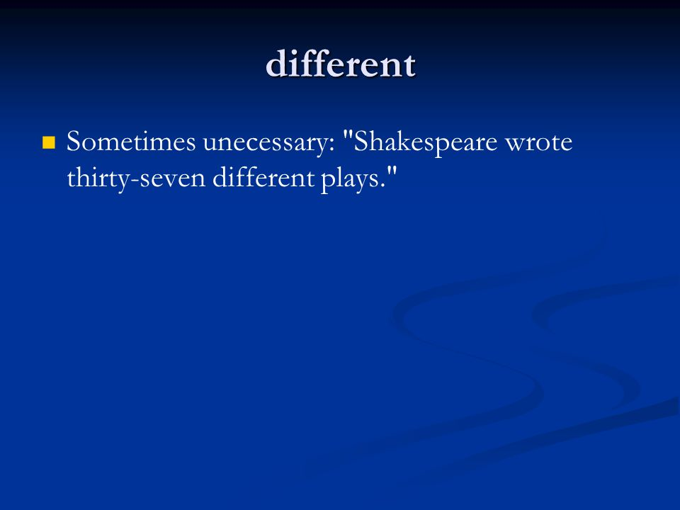 different Sometimes unecessary: Shakespeare wrote thirty-seven different plays.