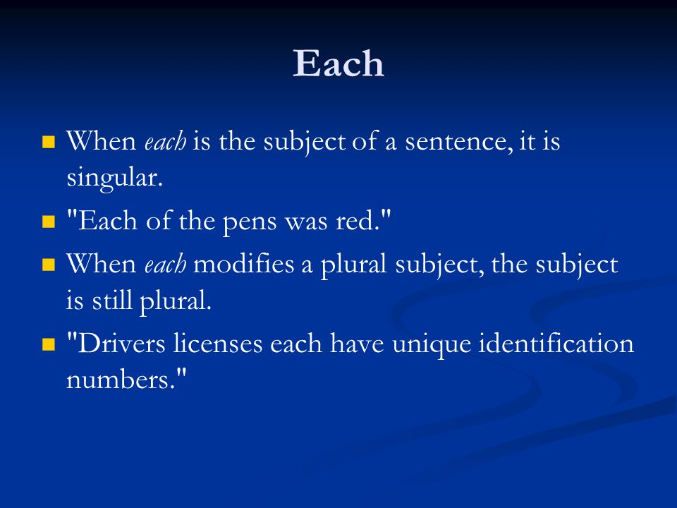 Each When each is the subject of a sentence, it is singular.