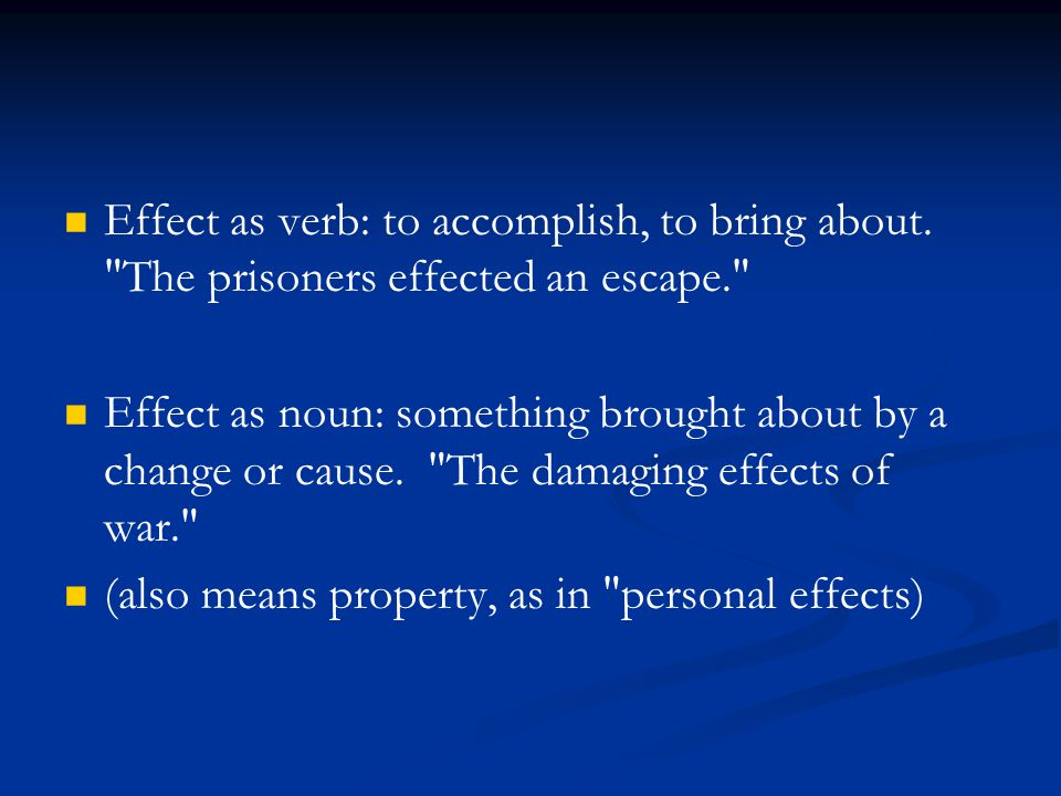 Effect as verb: to accomplish, to bring about