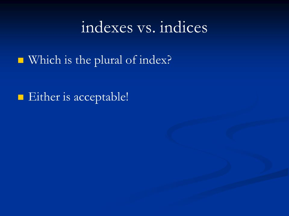 indexes vs. indices Which is the plural of index