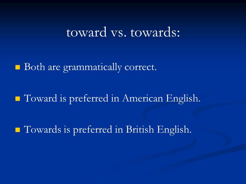 toward vs. towards: Both are grammatically correct.