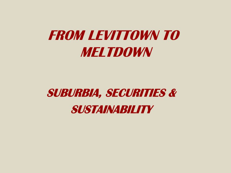 FROM LEVITTOWN TO MELTDOWN