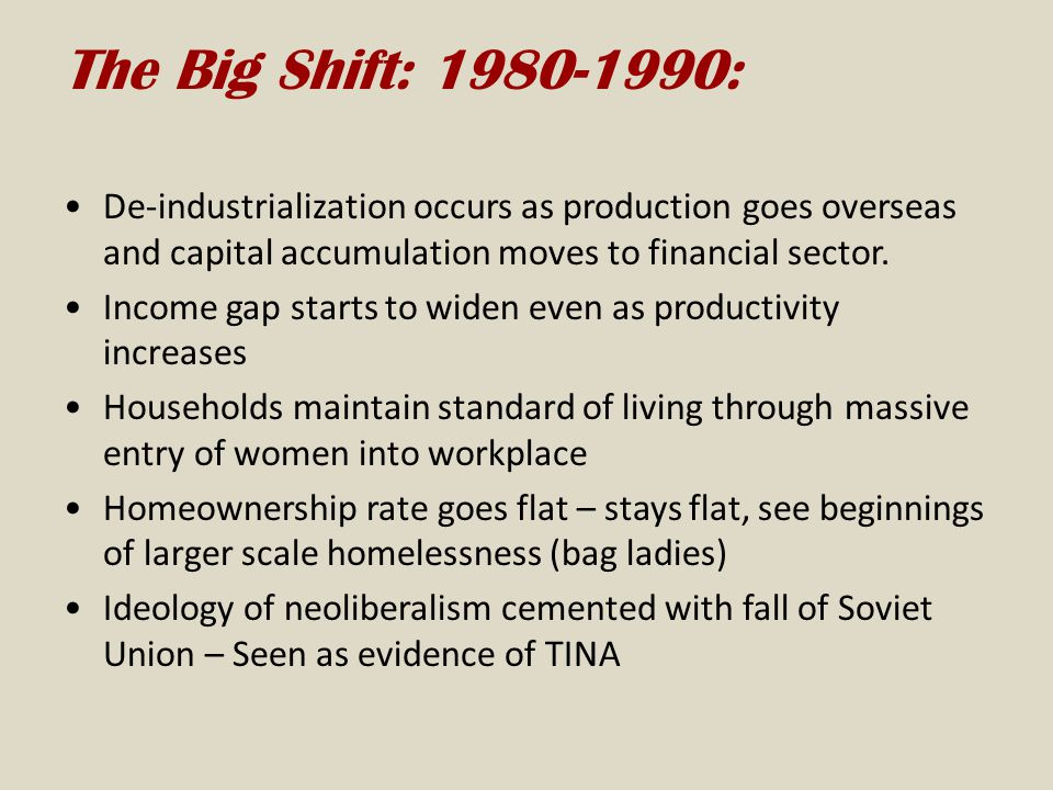 The Big Shift: : De-industrialization occurs as production goes overseas and capital accumulation moves to financial sector.