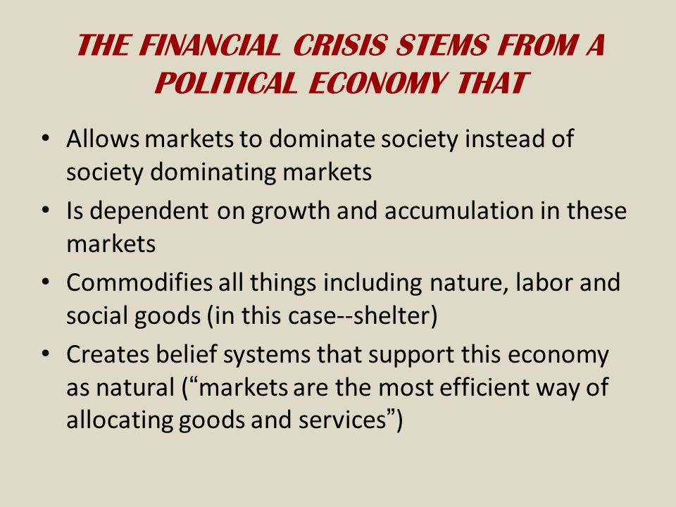 THE FINANCIAL CRISIS STEMS FROM A POLITICAL ECONOMY THAT