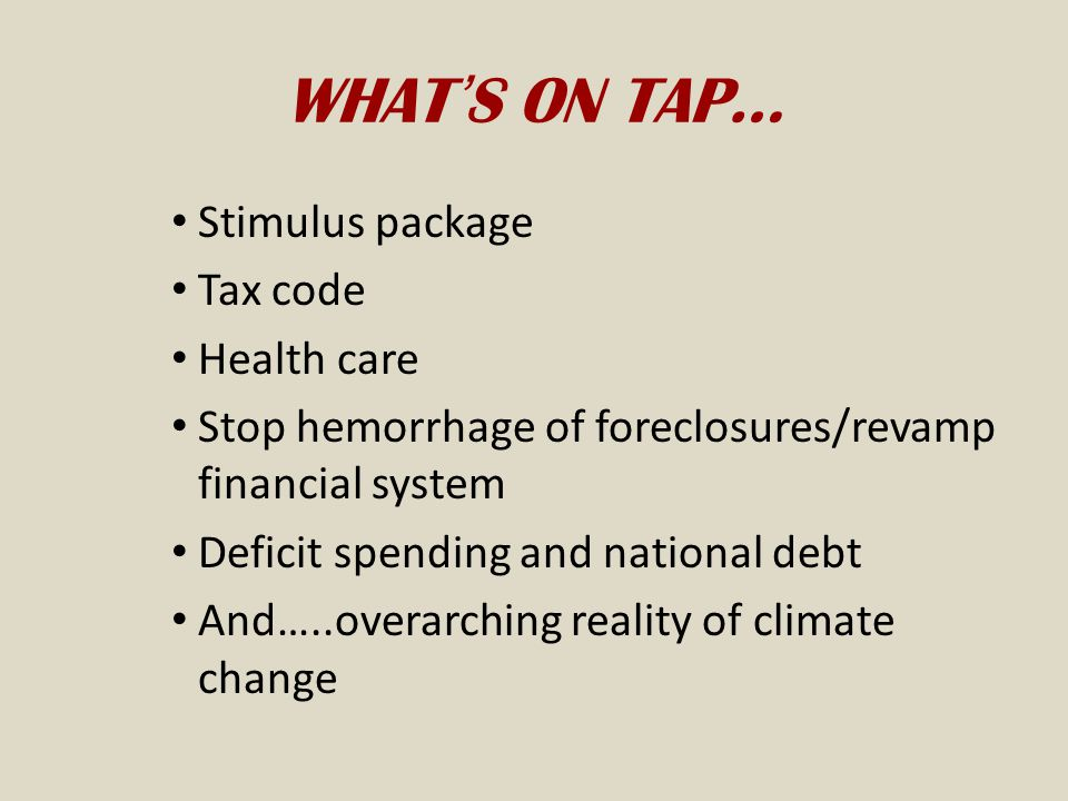 WHAT'S ON TAP… Stimulus package Tax code Health care