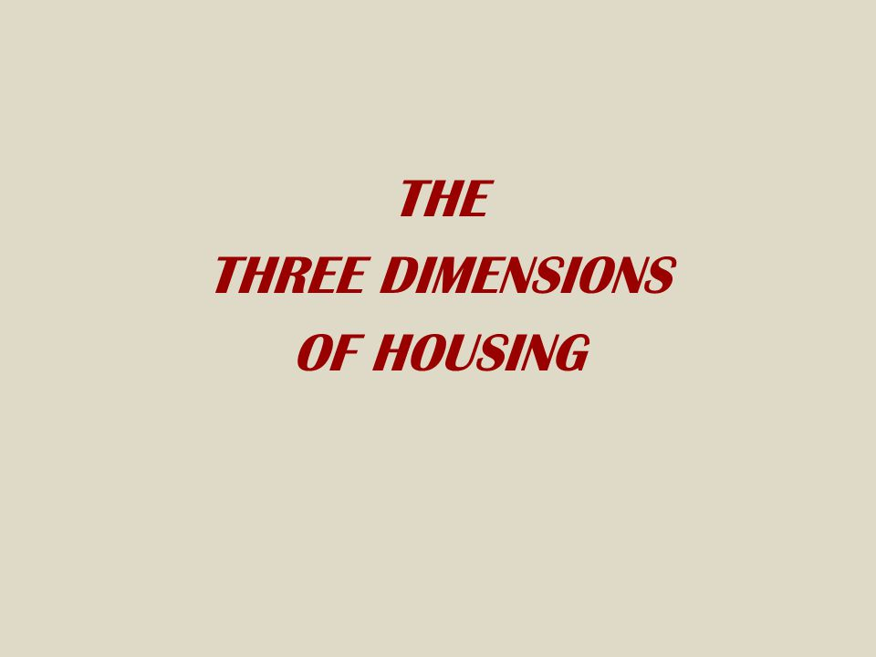 THE THREE DIMENSIONS OF HOUSING