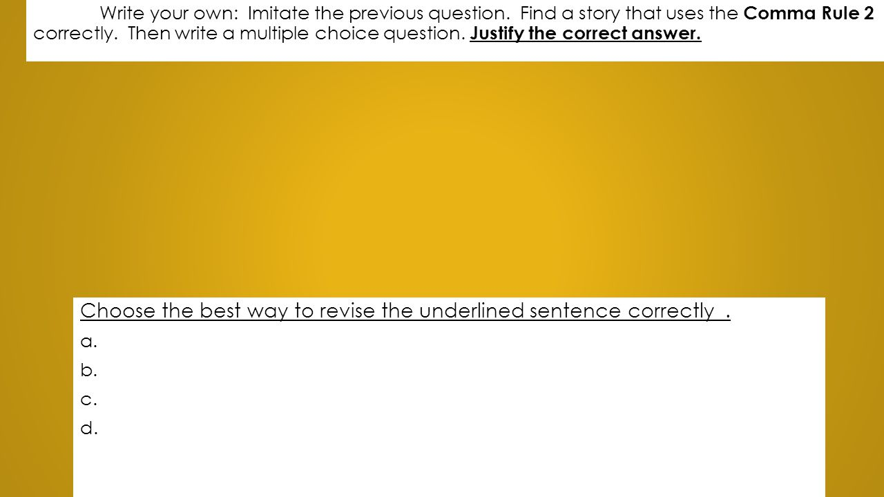 Choose the best way to revise the underlined sentence correctly .