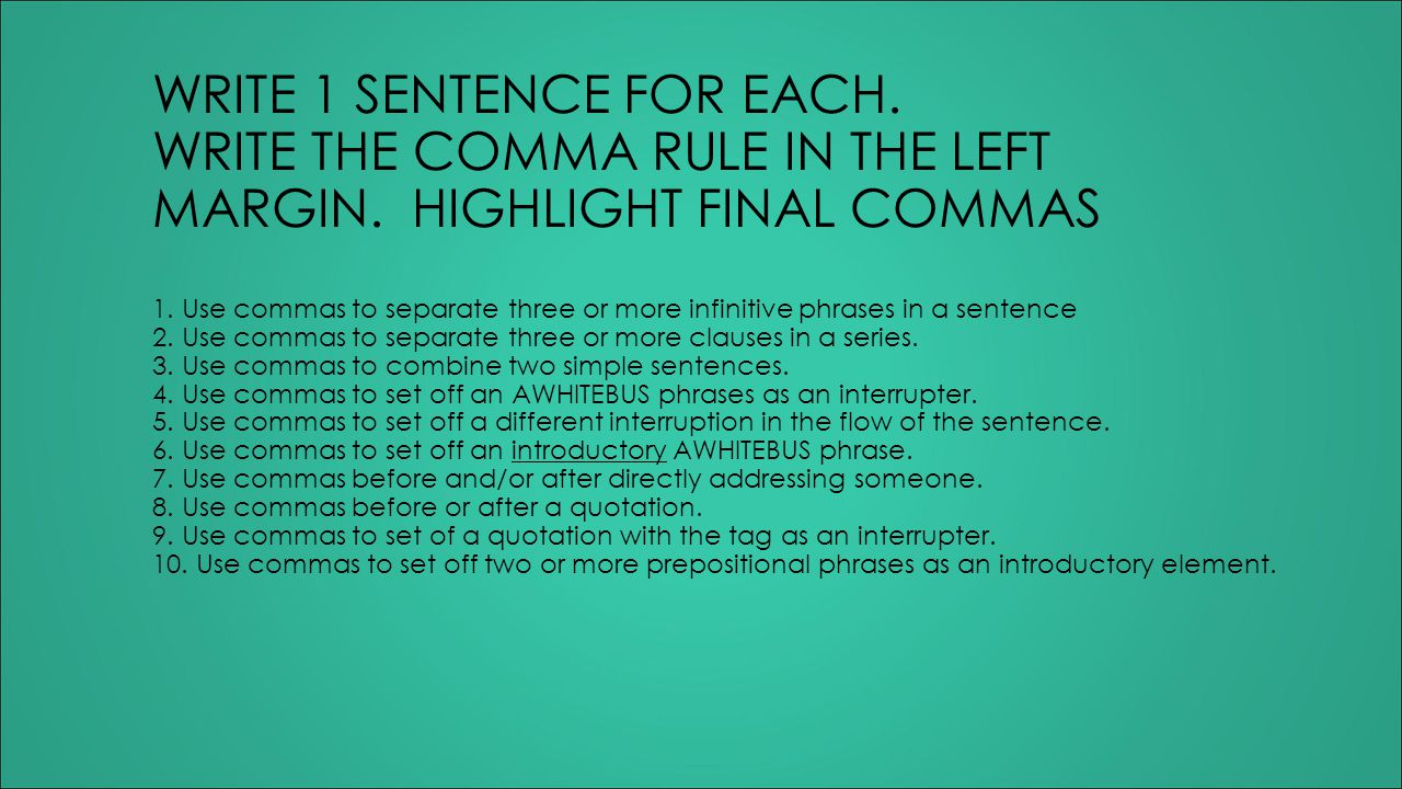 WRITE 1 SENTENCE FOR EACH. WRITE THE COMMA RULE IN THE LEFT MARGIN