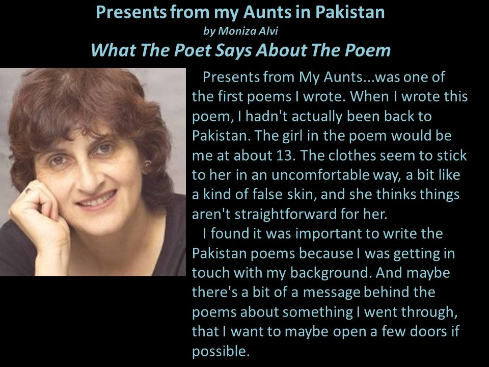 Presents from my Aunts in Pakistan by Moniza Alvi What The Poet Says About The Poem