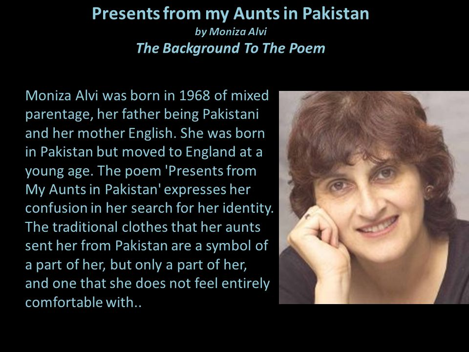 Presents from my Aunts in Pakistan by Moniza Alvi The Background To The Poem