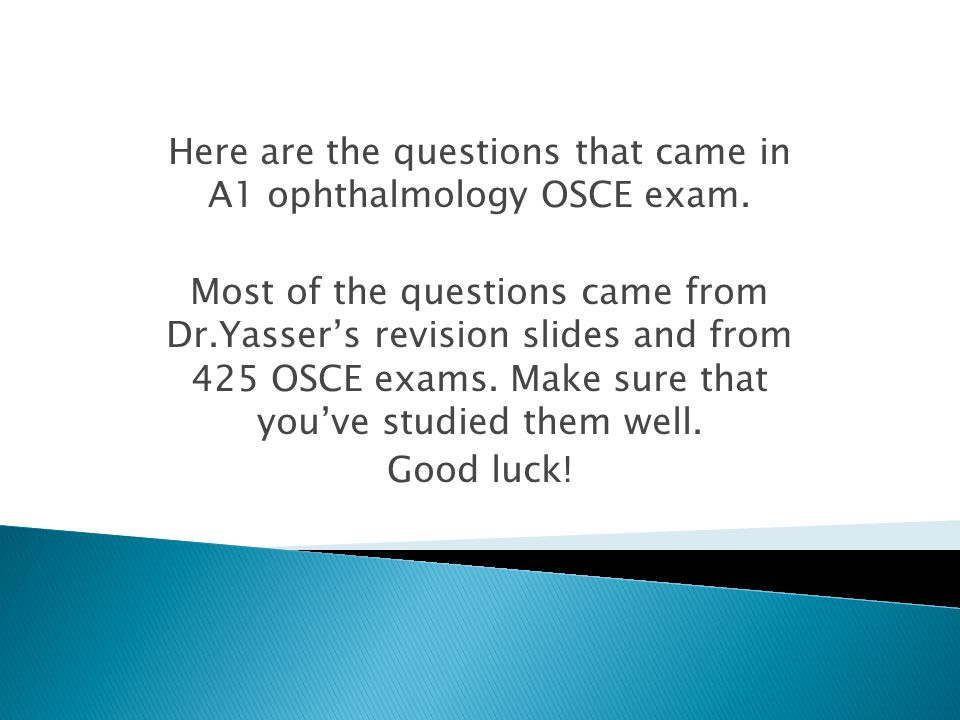 Here are the questions that came in A1 ophthalmology OSCE exam.