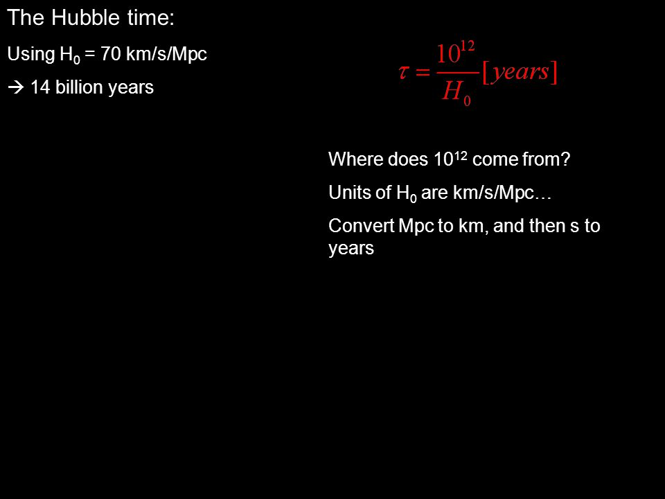 The Hubble time: Using H0 = 70 km/s/Mpc  14 billion years