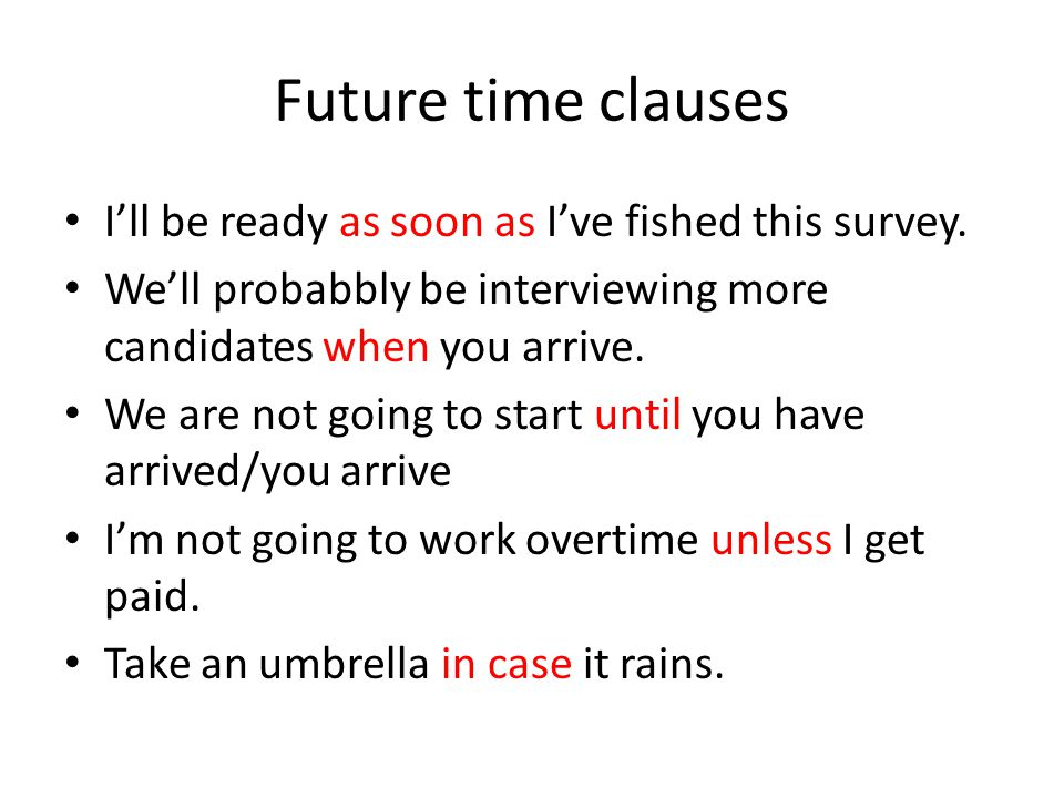 Future time clauses I'll be ready as soon as I've fished this survey.