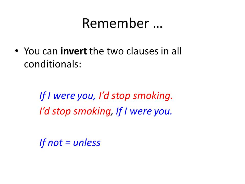 Remember … You can invert the two clauses in all conditionals: