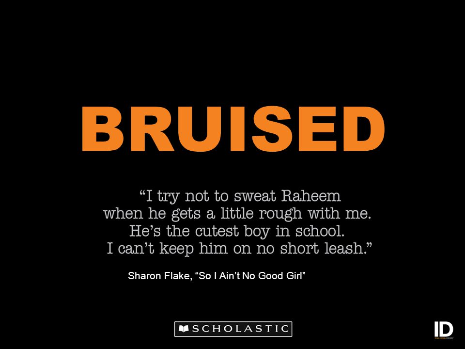 BRUISED Sharon Flake, So I Ain't No Good Girl