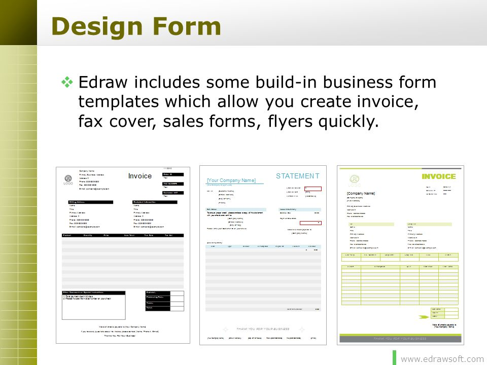 Design Form Edraw includes some build-in business form templates which allow you create invoice, fax cover, sales forms, flyers quickly.