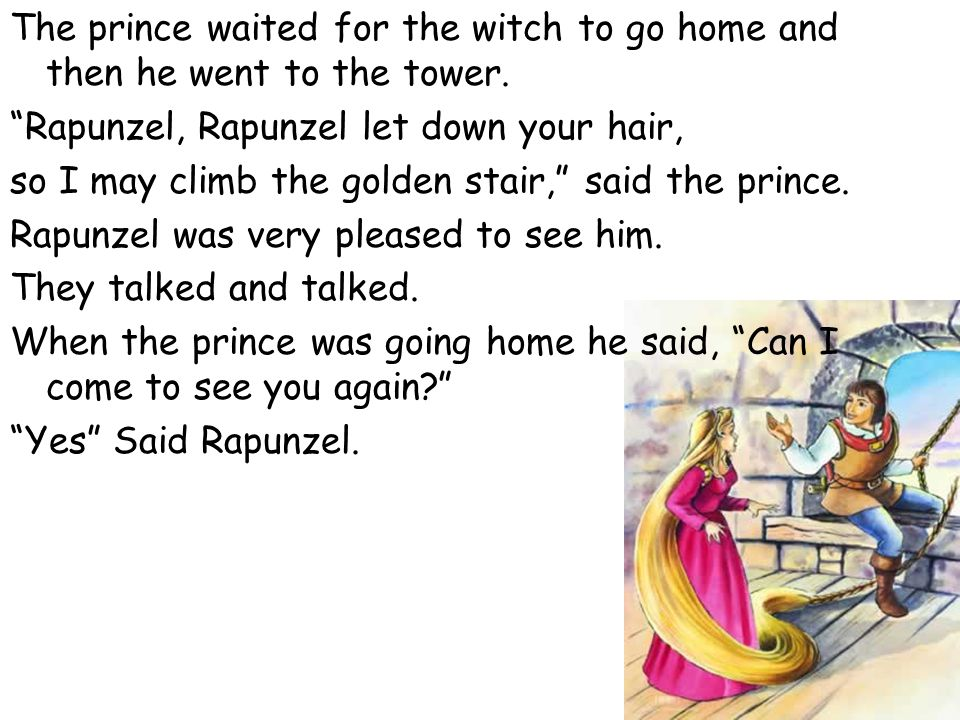 The prince waited for the witch to go home and then he went to the tower.