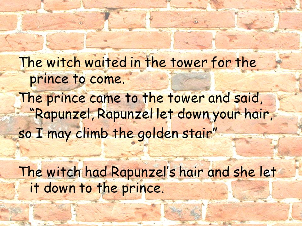 The witch waited in the tower for the prince to come.