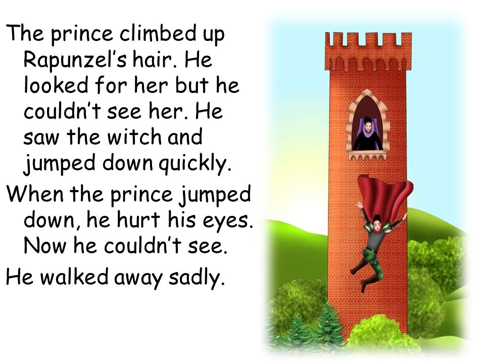 The prince climbed up Rapunzel's hair