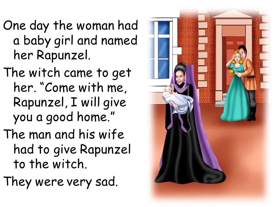 One day the woman had a baby girl and named her Rapunzel.
