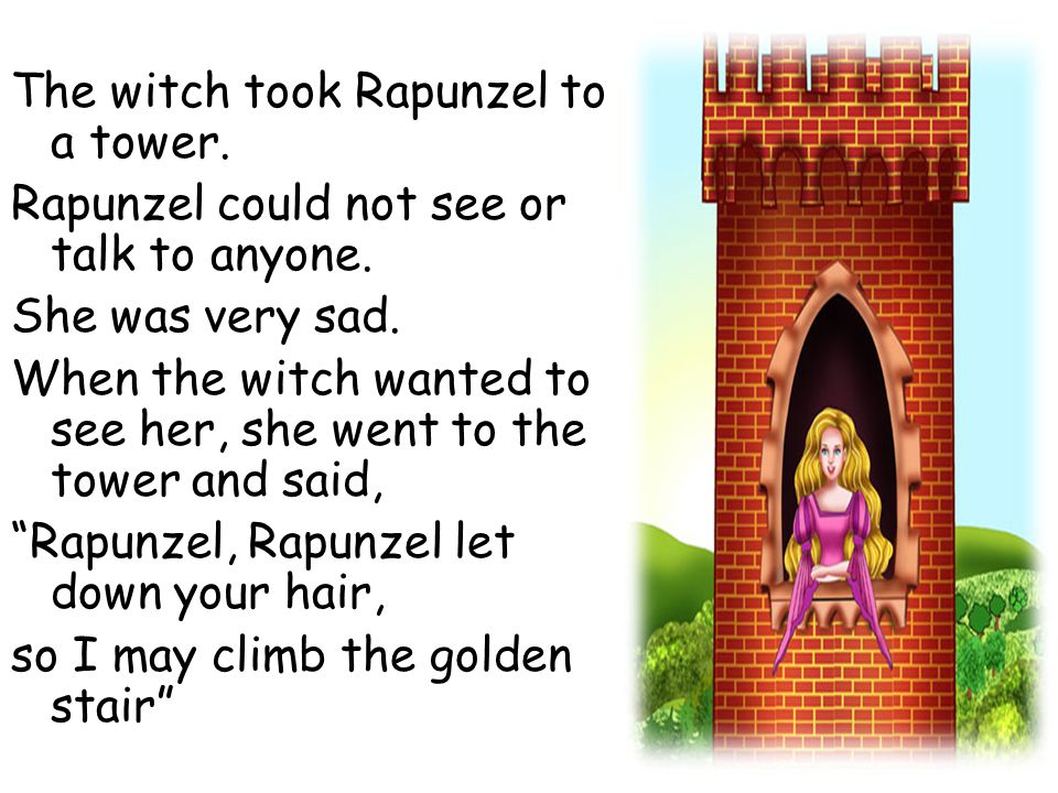 The witch took Rapunzel to a tower.