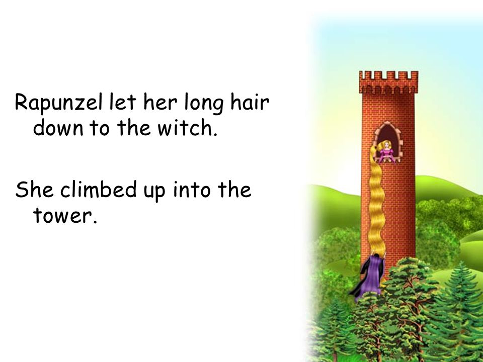 Rapunzel let her long hair down to the witch.