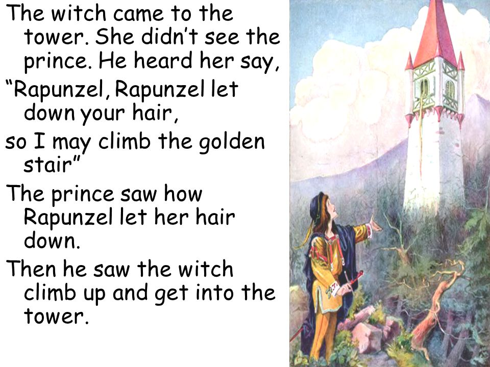 The witch came to the tower. She didn't see the prince