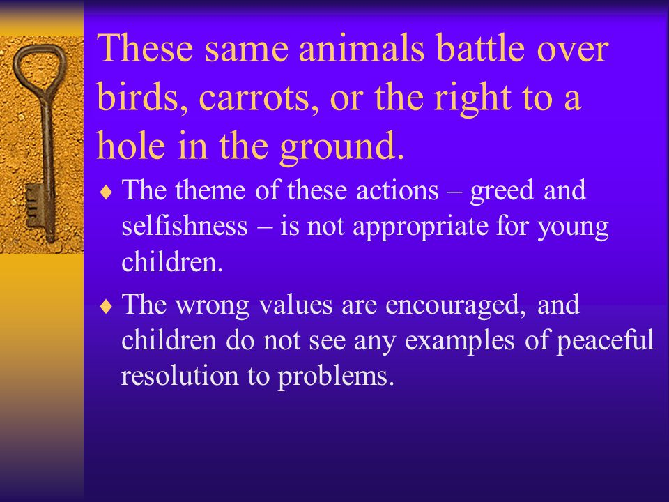 These same animals battle over birds, carrots, or the right to a hole in the ground.