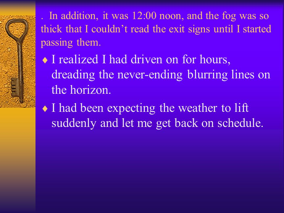 . In addition, it was 12:00 noon, and the fog was so thick that I couldn't read the exit signs until I started passing them.