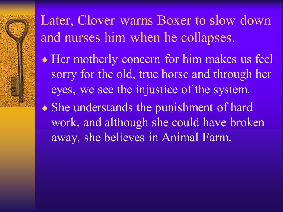 Later, Clover warns Boxer to slow down and nurses him when he collapses.