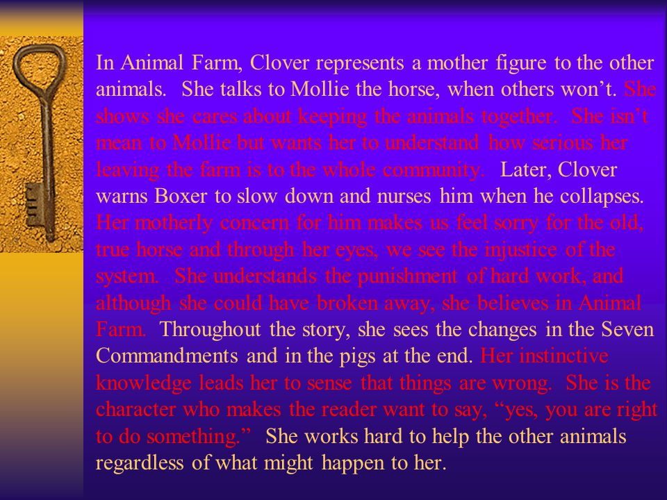 In Animal Farm, Clover represents a mother figure to the other animals