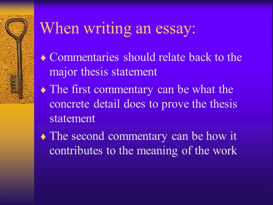 When writing an essay: Commentaries should relate back to the major thesis statement.