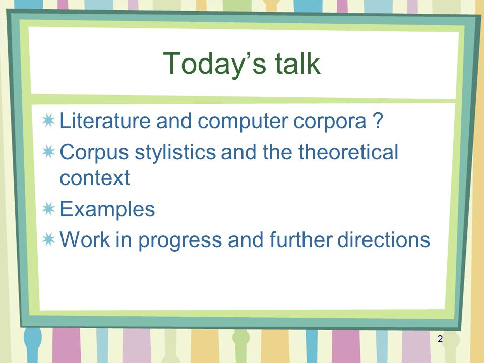 Today's talk Literature and computer corpora