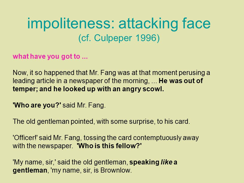 impoliteness: attacking face (cf. Culpeper 1996)