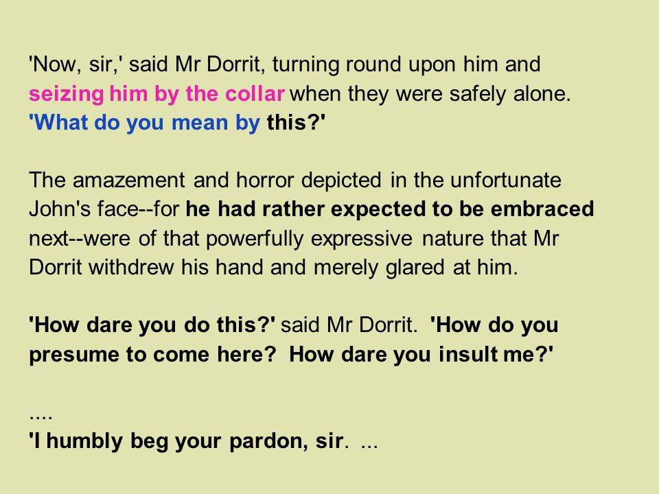 Now, sir, said Mr Dorrit, turning round upon him and