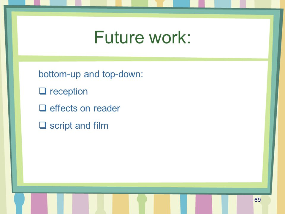 Future work: bottom-up and top-down: reception effects on reader