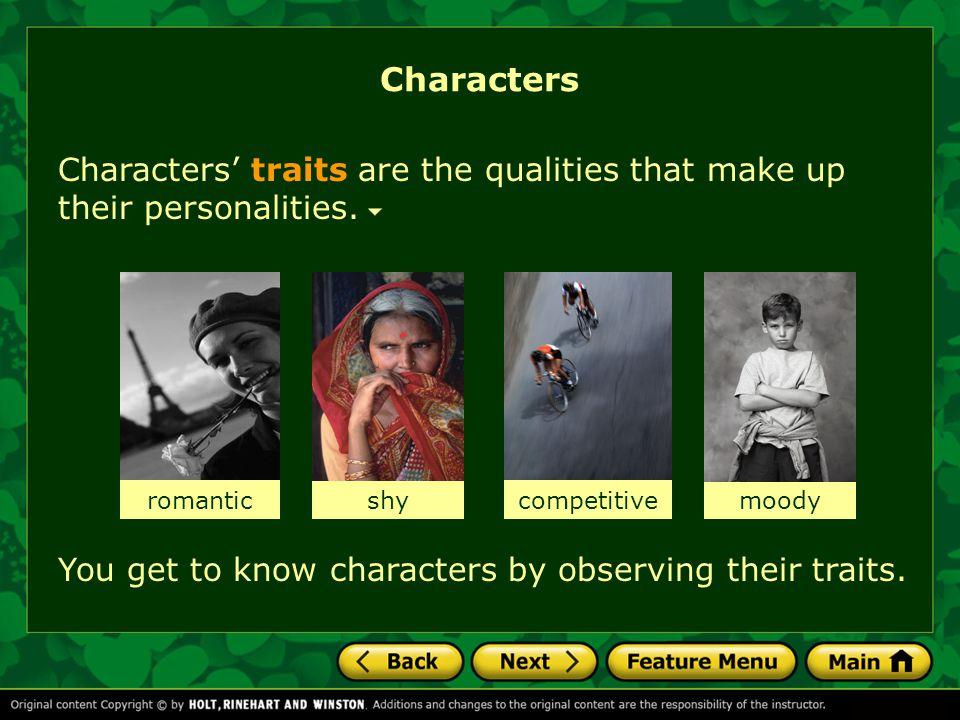 Characters Characters' traits are the qualities that make up their personalities. romantic. shy. competitive.