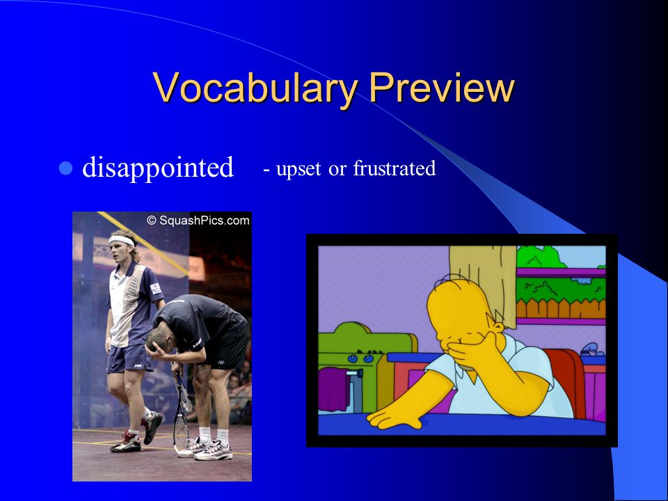 Vocabulary Preview disappointed - upset or frustrated