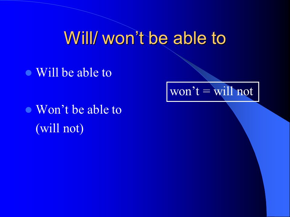 Will/ won't be able to Will be able to won't = will not