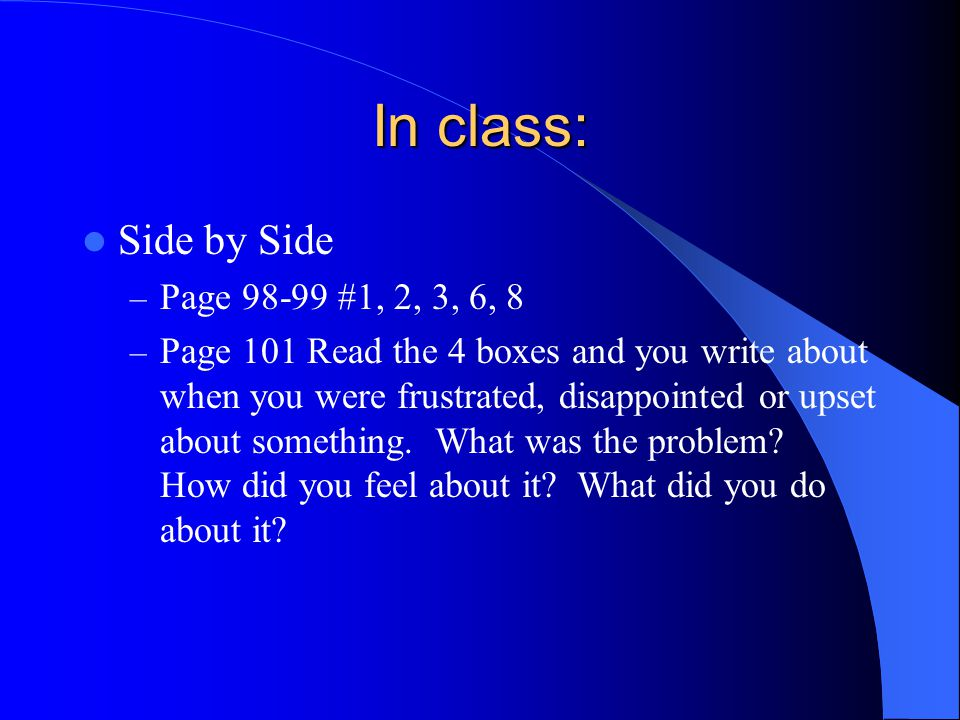 In class: Side by Side Page 98-99 #1, 2, 3, 6, 8