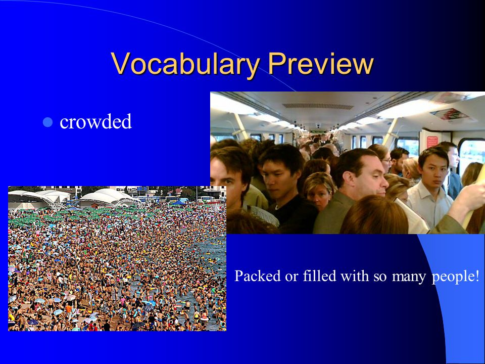 Vocabulary Preview crowded Packed or filled with so many people!